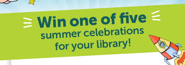 Win one of five summer celebrations for your library!